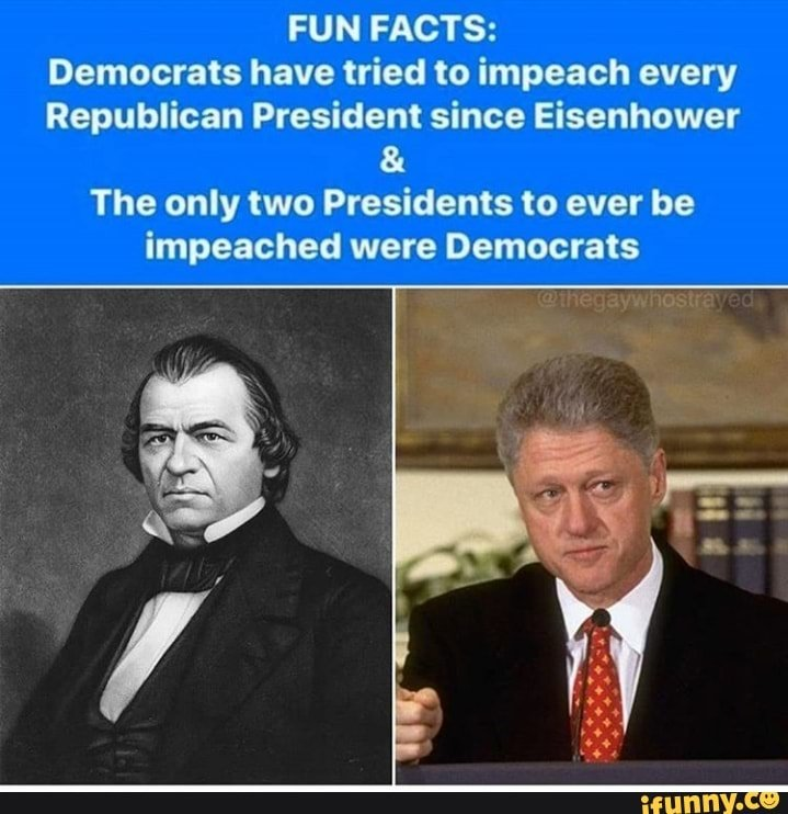 FUN FACTS: Democrats have tried to impeach every ...