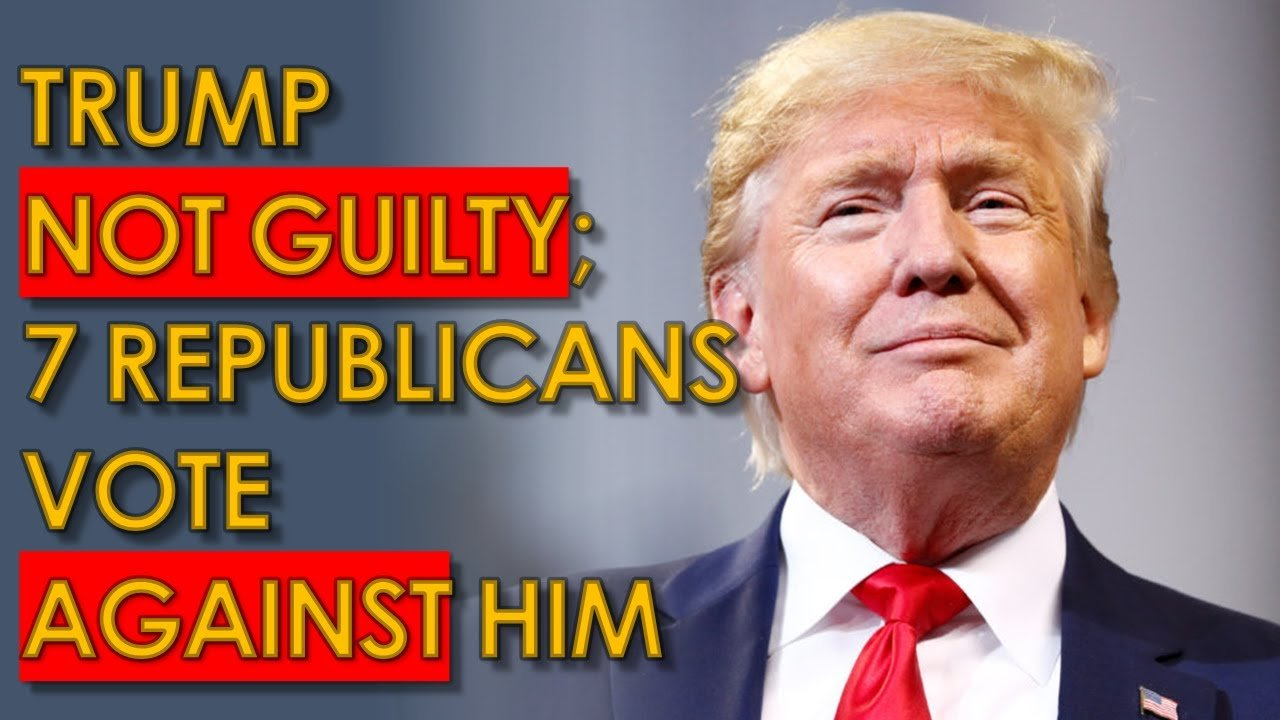 Trump Acquitted and NOT GUILTY; 7 Republicans Voted to ...